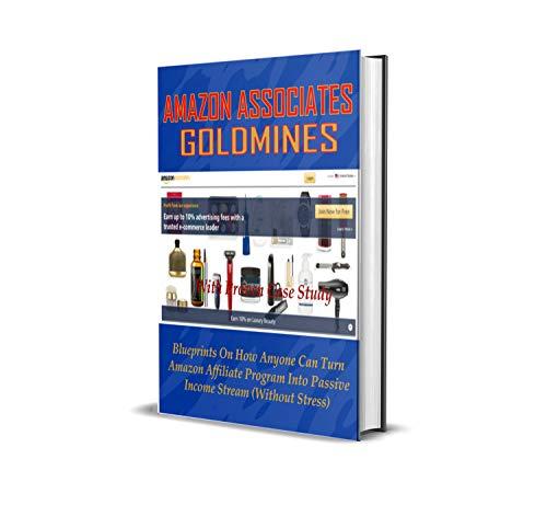 AMAZON ASSOCIATES GOLDMINES: Blueprints On How Anyone Can Turn Amazon Affiliate Program into Passive Income Stream (English Edition)