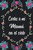 Cartas a Mi Mamá en el Cielo: Diario de duelo para doler la pérdida y la muerte de un Madre ,para niños y adultos.