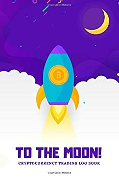 TO THE MOON! CRYPTOCURRENCY TRADING LOG BOOK  Crypto trading journal & Investing tracker   Save time and Headache   Crative gift for traders and miners.