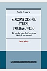 Złożony zespół stresu pourazowego: Jak odzyskać integralność psychiczną i kontrolę nad emocjami. Zeszyt ćwiczeń. (PSYCHIATRIA I PSYCHOTERAPIA) Paperback