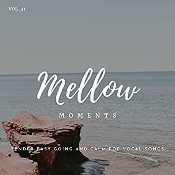 Mellow Moments - Tender Easy Going And Calm Pop Vocal Songs, Vol. 31