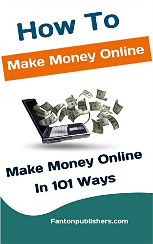 How To Make Money Online: Make Money Online In 101 Ways (English Edition)