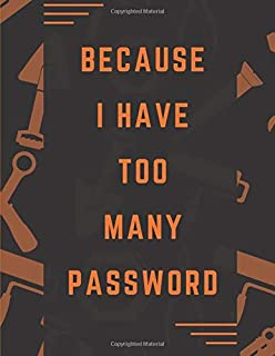 Because I Have Too Many Password Notebook Journal: Vol.38 Logbook To Record Username Password With Tab Notebook And To Remember Website Email Address Private Information Keeper Vault Gift