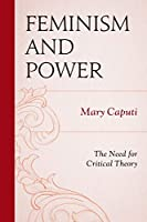 Feminism and Power: The Need for Critical Theory