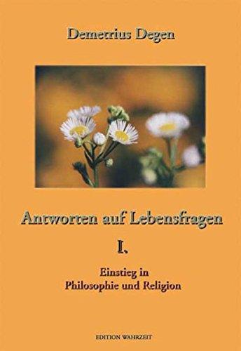 Antworten auf Lebensfragen I: Einstieg in Philosophie und Religion (edition denkzeit)