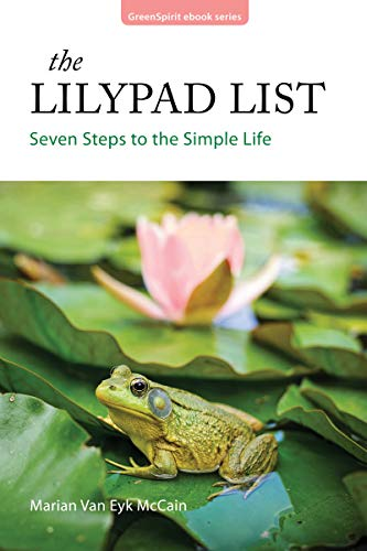The Lilypad List: Seven Steps to the Simple Life (GreenSpirit Book Series 12)