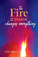 The Fire on the Inside: Changes Everything