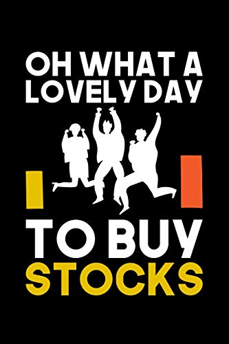Oh What A Lovely Day To Buy Stocks: Lined A5 Notebook for Money