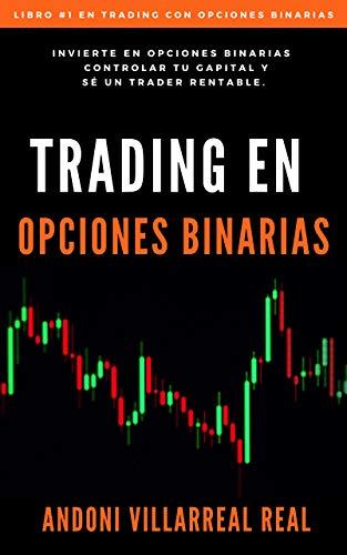 Trading en Opciones Binarias : Gana dinero Operando con Opciones Binarias: Incluye Zona privada con Videos Explicativos
