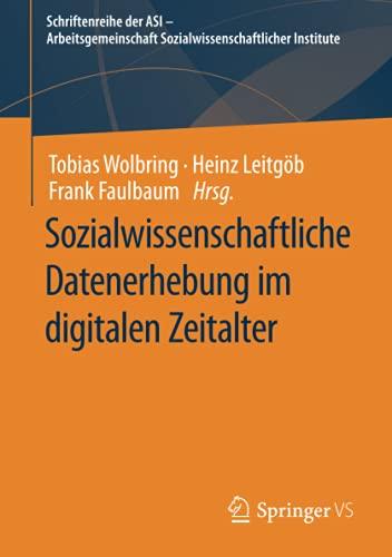 Sozialwissenschaftliche Datenerhebung im digitalen Zeitalter (Schriftenreihe der ASI - Arbeitsgemeinschaft Sozialwissenschaftlicher Institute)
