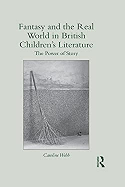 Fantasy and the Real World in British Children's Literature: The Power of Story (Children's Literature and Culture)