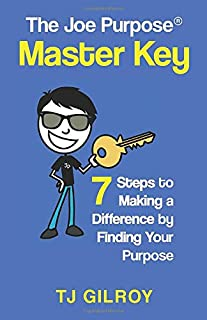 The Joe Purpose Master Key: 7 Steps to Making a Difference