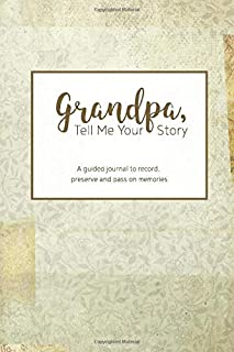 Grandpa, Tell Me Your Story: A guided journal to record, preserve and pass on memories (Writing Your Personal History)
