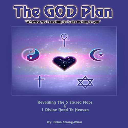The God Plan: Revealing the 5 Sacred Maps & 1 Divine Road to Heaven audiobook cover art
