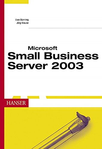 Microsoft Small Business Server 2003: Standard und Premium Edition professionell im Unternehmen einsetzen