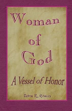 Woman of God--A Vessel of Honor by Debra R. Stacey (2012-02-24)