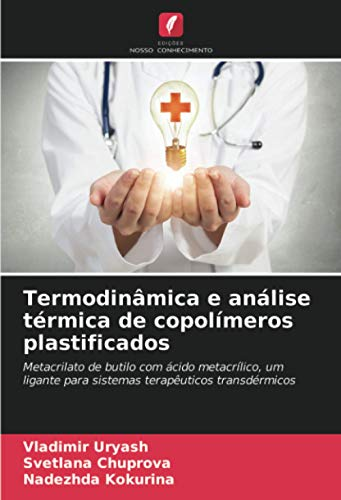 Termodinâmica e análise térmica de copolímeros plastificados: Metacrilato de butilo com ácido metacrílico, um ligante para sistemas terapêuticos transdérmicos ✅