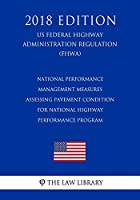 National Performance Management Measures - Assessing Pavement Condition for National Highway Performance Program (US Federal Highway Administration Regulation) (FHWA) (2018 Edition)