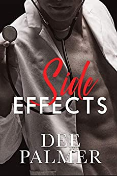 Side Effects: A Sexy Standalone Medical Romance by [Dee Palmer]