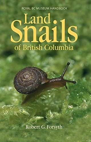 Forsyth, R: Land Snails of British Columbia (Royal Bc Museum Handbook)