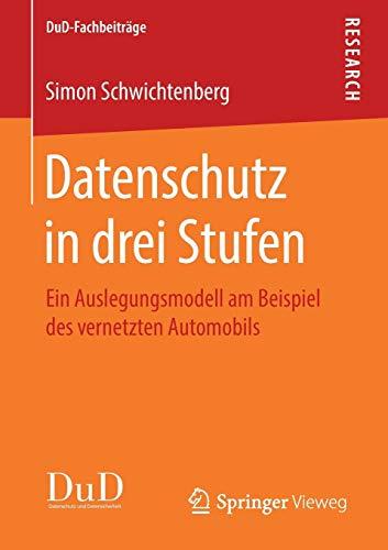 Datenschutz in drei Stufen: Ein Auslegungsmodell am Beispiel des vernetzten Automobils (DuD-Fachbeiträge)