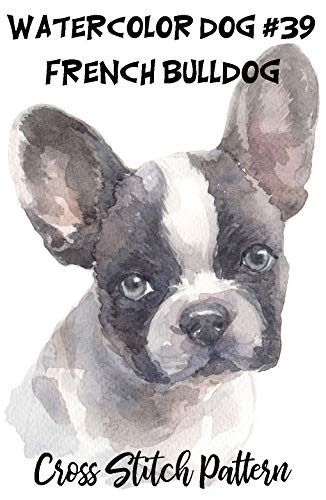 Counted Cross Stitch Pattern: Watercolor Dog #39 - French Bulldog: 183 Watercolor Dog Cross Stitch Series