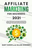 AFFILIATE MARKETING FOR BEGINNERS 2021 The Ultimate Guide To Succeed in Advertising, Master this Social Media, Grow your Brand, Get Customers, your Sales and Profits as Passive