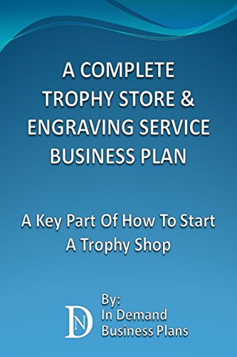A Complete Trophy Store & Engraving Service Business Plan: A Key Part Of How To Start A Trophy Shop (English Edition)