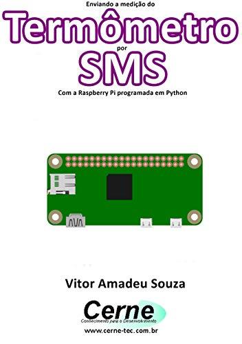 Enviando a medição do Termômetro por SMS Com a Raspberry Pi programada em Python (Portuguese Edition)