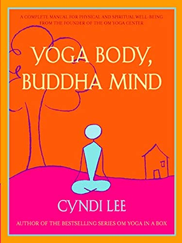 Yoga Body, Buddha Mind: A Complete Manual for Physical and Spiritual Well-Being from the Founder of the Om Yoga Center