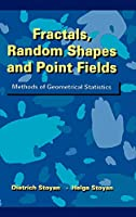 Fractals, Random Shapes and Point Fields: Methods of Geometrical Statistics (Wiley Series in Probability and Statistics)