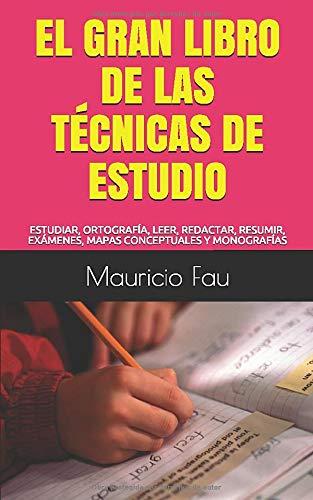 EL GRAN LIBRO DE LAS TÉCNICAS DE ESTUDIO: ESTUDIAR, ORTOGRAFÍA, LEER, REDACTAR, RESUMIR, EXÁMENES, MAPAS CONCEPTUALES Y MONOGRAFÍAS
