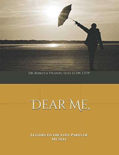 Dear Me,: Letters to the Lost Parts of My Self