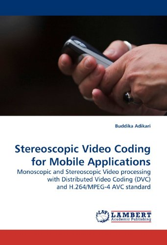 Stereoscopic Video Coding for Mobile Applications: Monoscopic and Stereoscopic Video processing with Distributed Video Coding (DVC) and H.264/MPEG-4 AVC standard