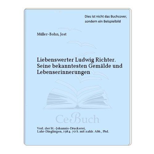 Liebenswerter Ludwig Richter. Seine bekanntesten Gemälde und Lebenserinnerungen