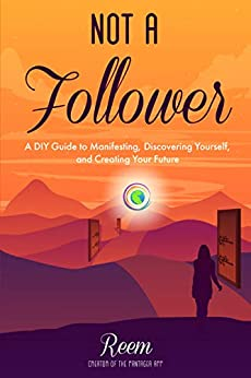 Not A Follower: A DIY Guide to Manifesting, Discovering Yourself, and Creating Your Future by [Reem Mousa, Madeleine Eno]