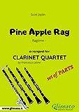 Pine Apple Rag - Clarinet Quartet set of PARTS: Ragtime (English Edition)
