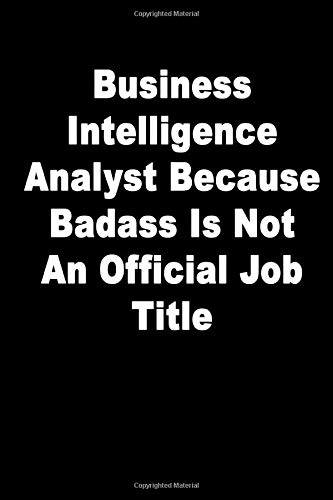 Business Intelligence Analyst Because Badass Is Not An Official Job Title: Journal Paper Notebook for Friends & Coworkers Funny Note Taking Book