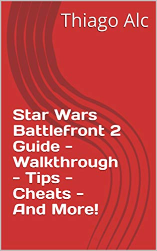 Star Wars Battlefront 2 Guide - Walkthrough - Tips - Cheats - And More! (English Edition)