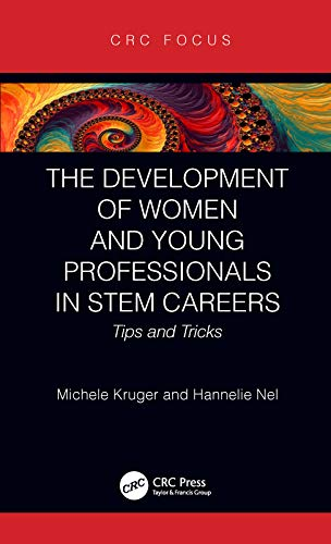 The Development of Women and Young Professionals in STEM Careers: Tips and Tricks (CRC Press Focus Shortform Book Program) (English Edition)