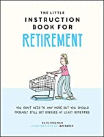 The Little Instruction Book for Retirement: Tongue-in-Cheek Advice for the Newly Retired