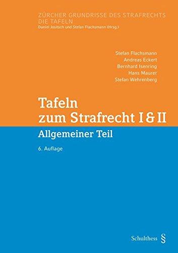 Tafeln zum Strafrecht I & II (PrintPlu§): Allgemeiner Teil (Zürcher Grundrisse des Strafrechts)