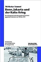 Bonn, Jakarta und der Kalte Krieg: Die Außenpolitik der Bundesrepublik Deutschland gegenüber Indonesien von 1952 bis 1973 (Schriftenreihe der Vierteljahrshefte für Zeitgeschichte 116) (German Edition)