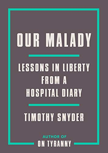 Our Malady: Lessons in Liberty from a Hospital Diary Arizona