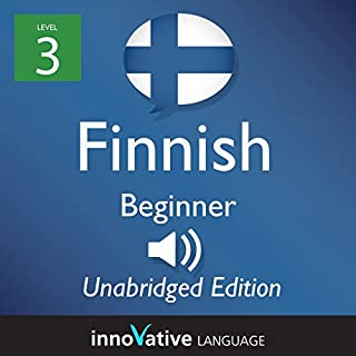 Learn Finnish: Level 3 - Beginner Finnish, Volume 1: Lessons 1-25                   By:                                                                                                                                 InnovativeLanguage.com                               Narrated by:                                                                                                                                 Innovative Language Learning                      Length: 6 hrs and 2 mins     Not rated yet     Overall 0.0