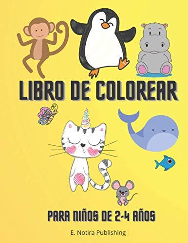 Libro de Colorear para Niños de 2- 4 Años: Impresionantes dibujos de colorear para niños y niñas | Aprendizaje temprano divertido, preescolar y jardín de infancia de 2 a 4 años