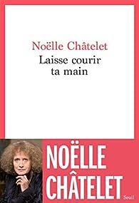 Laisse courir ta main par Noëlle Châtelet