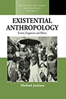 Existential Anthropology: Events, Exigencies, and Effects (Methodology & History in Anthropology, 11)
