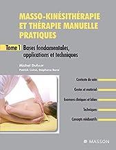 Masso-kinésithérapie et thérapie manuelle pratiques - Tome 1: Bases fondamentales, applications et techniques (Hors collec...