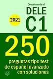 Complementa el DELE C1 - 2021 - 250 preguntas tipo test de español avanzado con soluciones: Para repasar la gramática y el léxico del nivel C1 de español. (Biblioteca ELE)